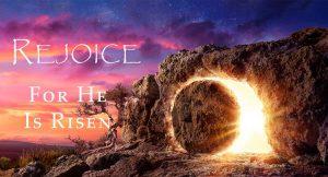 Rejoice He is risen Easter Sunday 2021